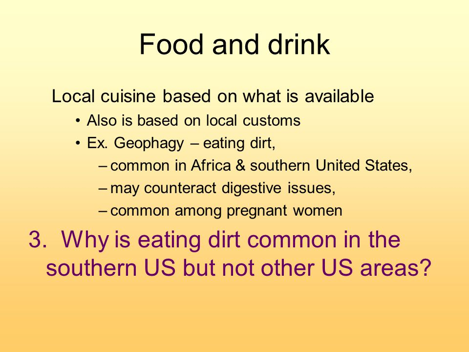 Food and drink Local cuisine based on what is available Also is based on local customs Ex.