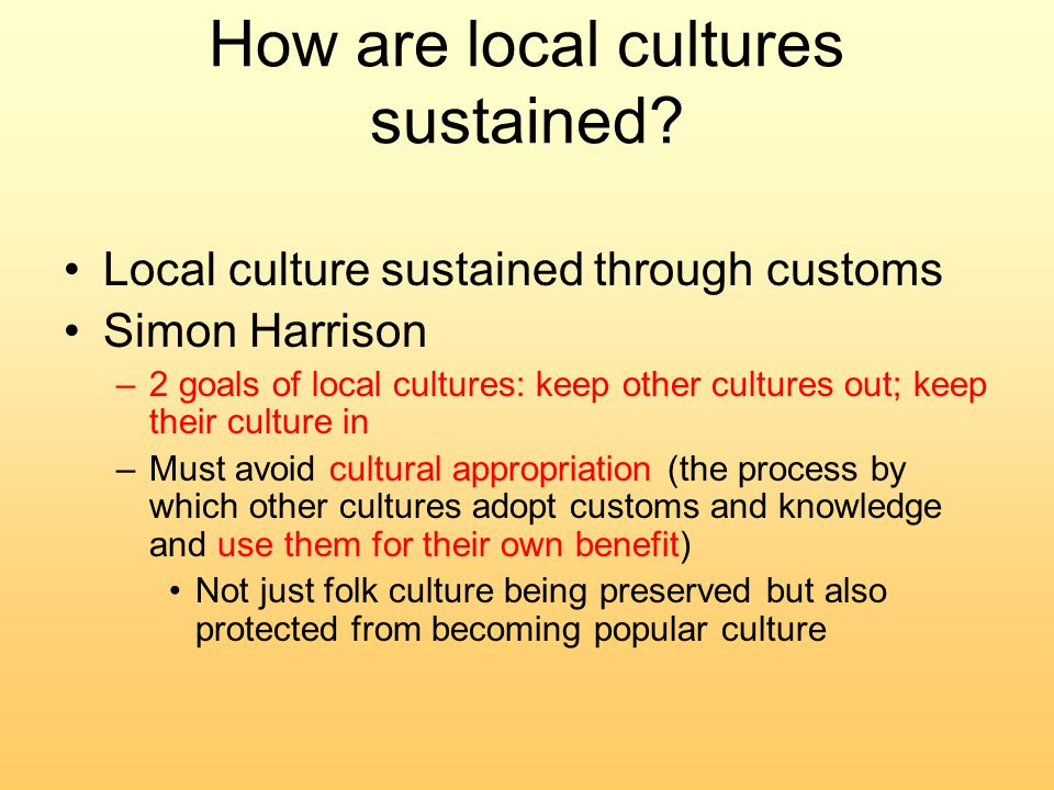 How are local cultures sustained.