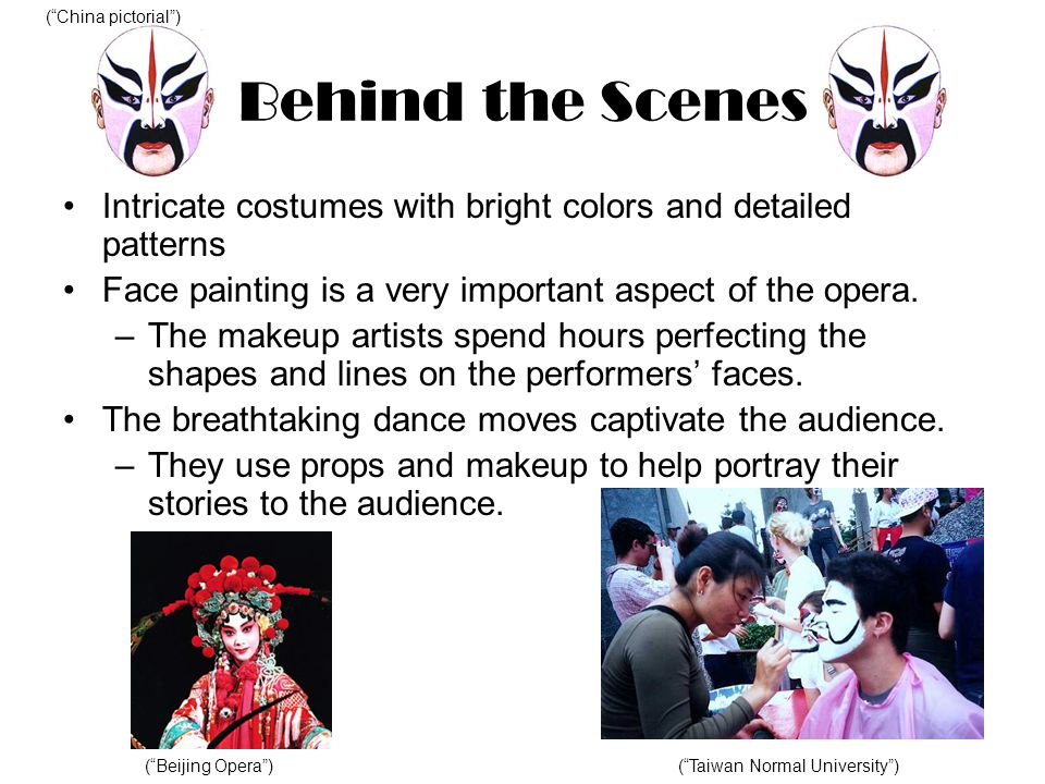 Behind the Scenes Intricate costumes with bright colors and detailed patterns Face painting is a very important aspect of the opera.