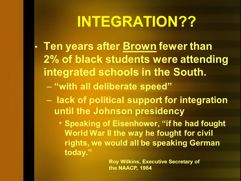 BROWN V. BOARD OF EDUCATION, 1954 This case was the culmination of efforts made by the NAACP to desegregate schools. Why did the NAACP use the courts