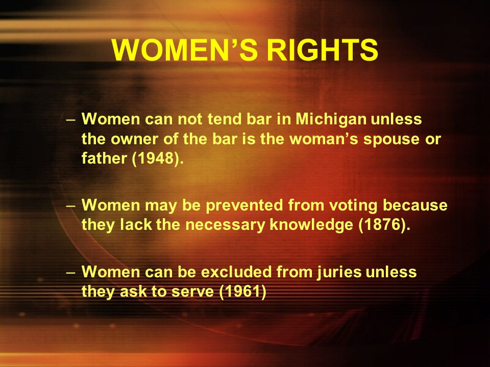 WOMEN'S RIGHTS Most laws that treat women different from men are derived from paternalistic or religious precepts. – Women may not be licensed to prac