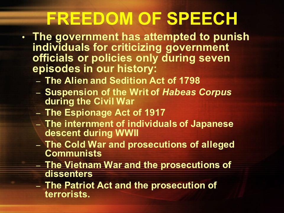 FREEDOM OF SPEECH In the entire history of the United States, the national government has never attempted to punish opposition to government policies,