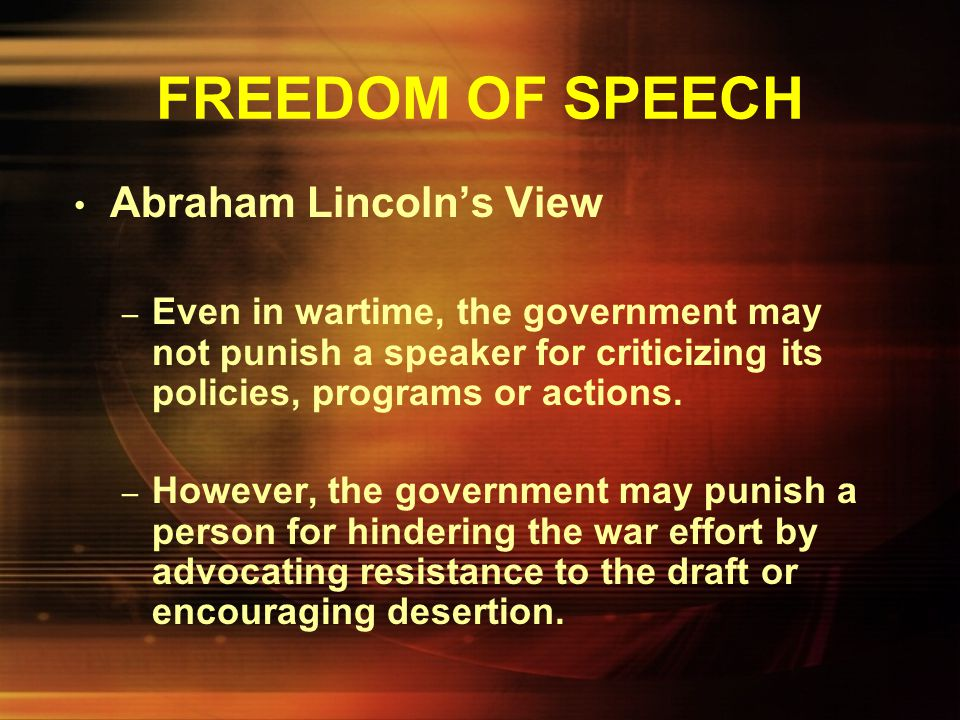 FREEDOM OF SPEECH Sedition Act of 1798 – the punishment of false, scandalous, and malicious writings against the government, Congress or the President
