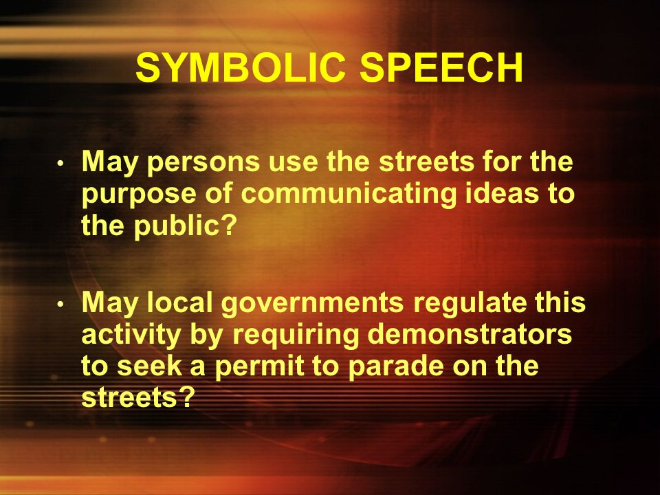 SYMBOLIC SPEECH Are thoughts that are expressed non- verbally protected by the freedom of speech clause in the First Amendment? Is peaceful picketing