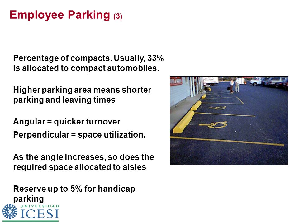 Employee Parking (3) Percentage of compacts. Usually, 33% is allocated to compact automobiles. Higher parking area means shorter parking and leaving t