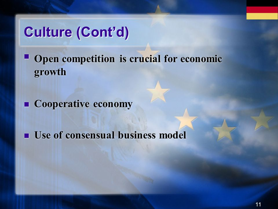 11 Culture (Cont'd) Open competition is crucial for economic growth Cooperative economy Use of consensual business model Open competition is crucial f