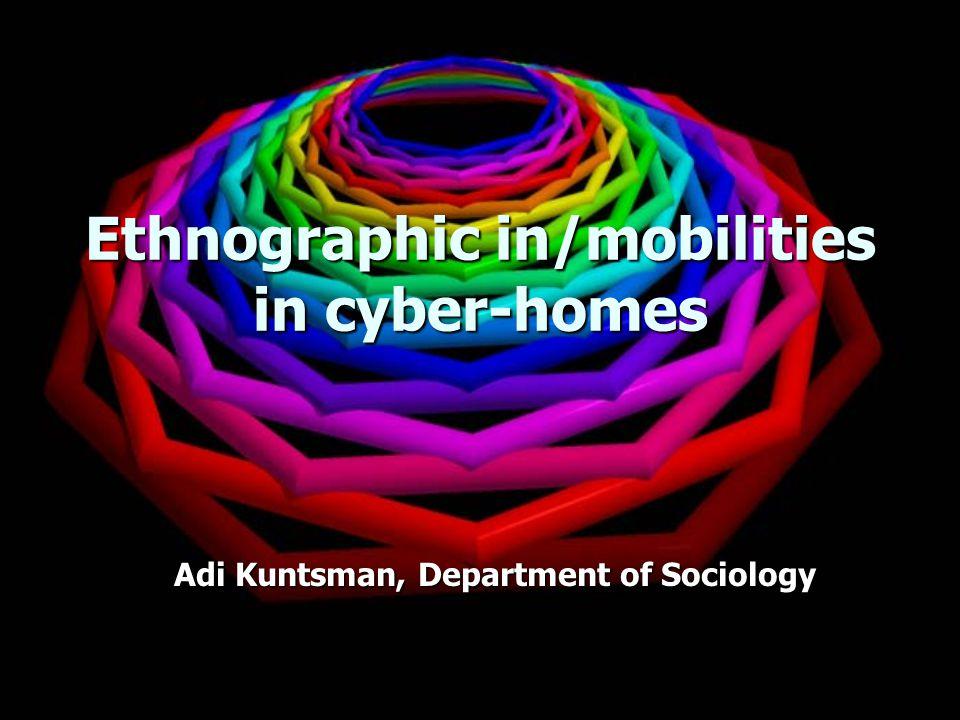 Ethnographic in/mobilities in cyber-homes Adi Kuntsman, Department of Sociology
