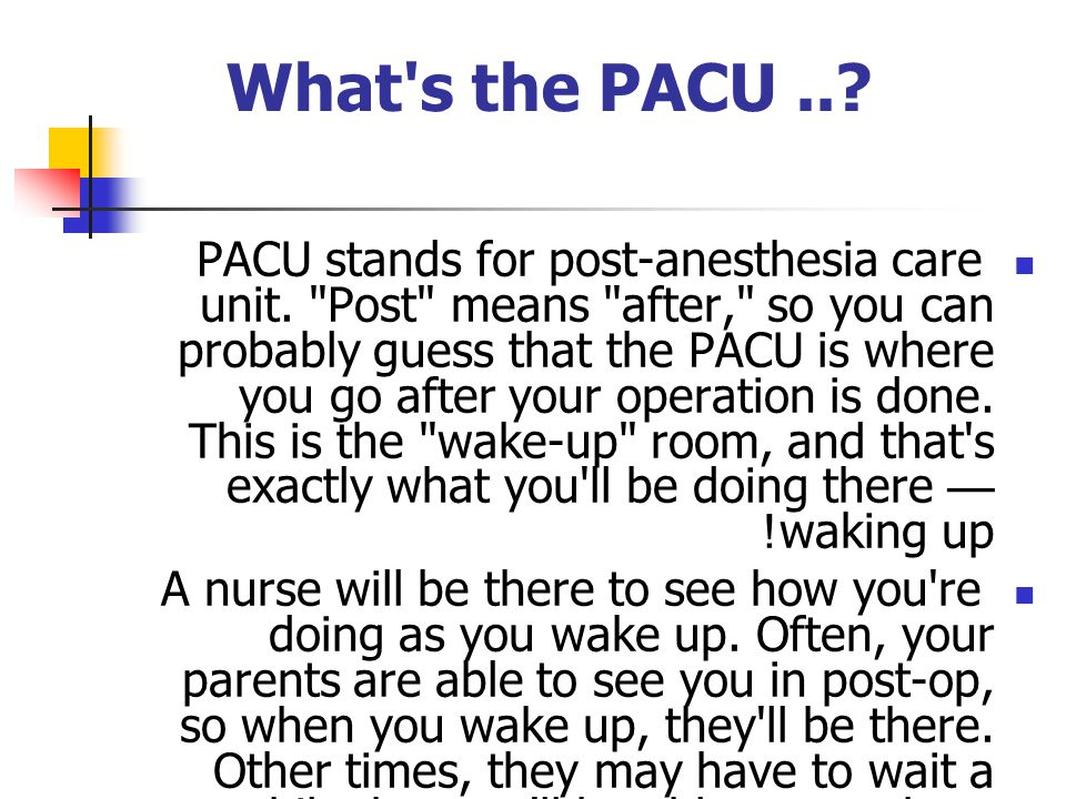 What s the PACU... PACU stands for post-anesthesia care unit.