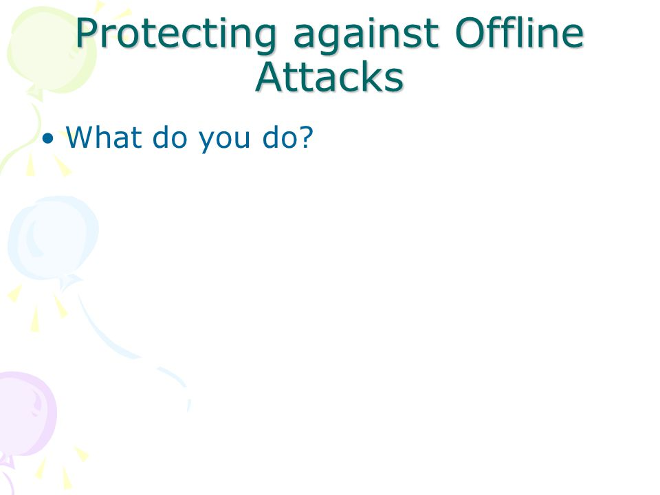 Protecting against Offline Attacks What do you do