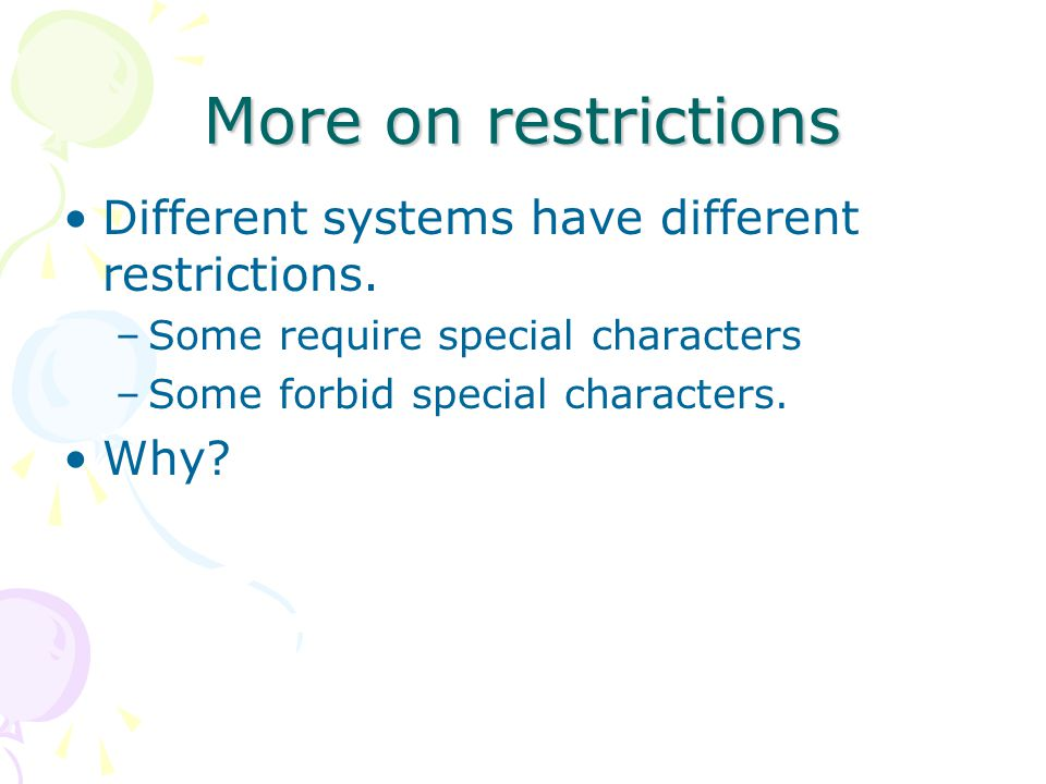 More on restrictions Different systems have different restrictions.