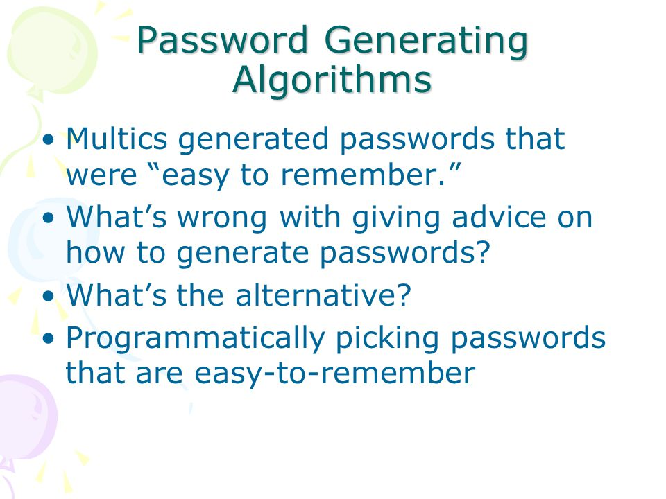 Password Generating Algorithms Multics generated passwords that were easy to remember. What's wrong with giving advice on how to generate passwords.