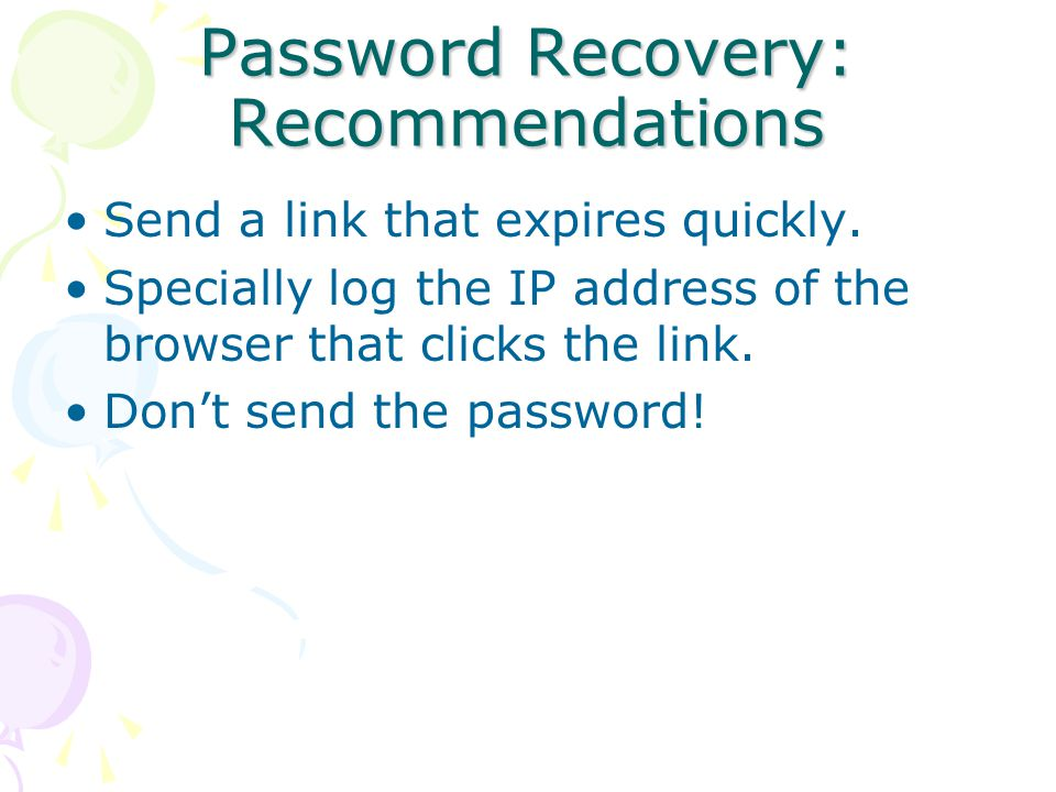 Password Recovery: Recommendations Send a link that expires quickly.