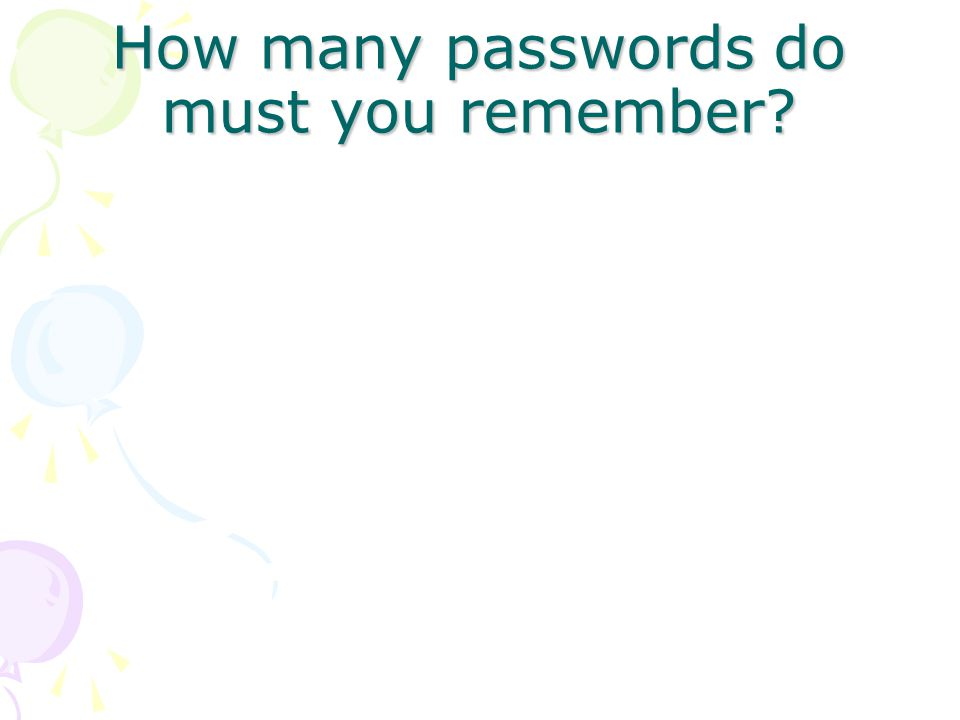 How many passwords do must you remember