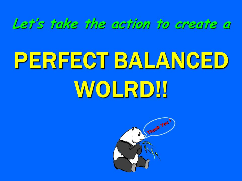 Balanced World Balanced World Everything in universe is going under a balance.
