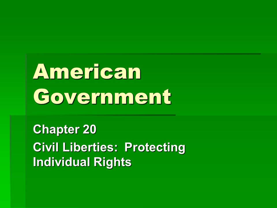 American Government Chapter 20 Civil Liberties: Protecting Individual Rights
