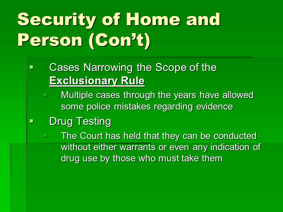 Security of Home and Person (Con't)  Cases Narrowing the Scope of the Exclusionary Rule  Multiple cases through the years have allowed some police m