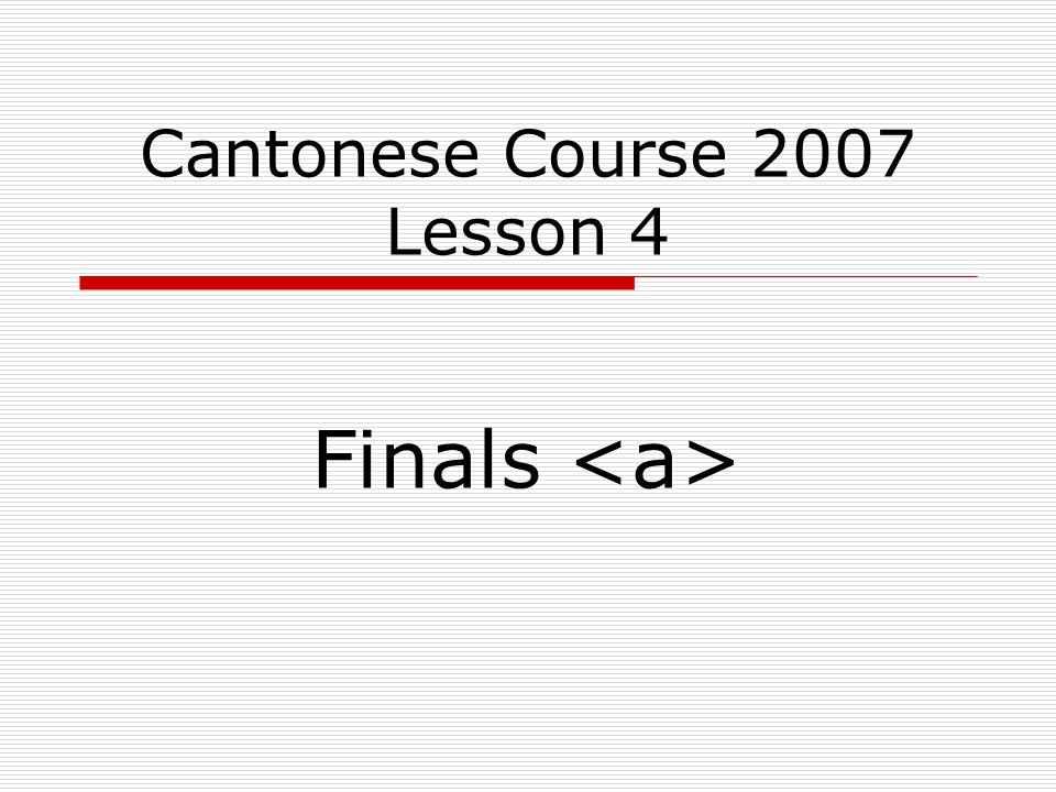 Cantonese Course 2007 Lesson 4 Finals
