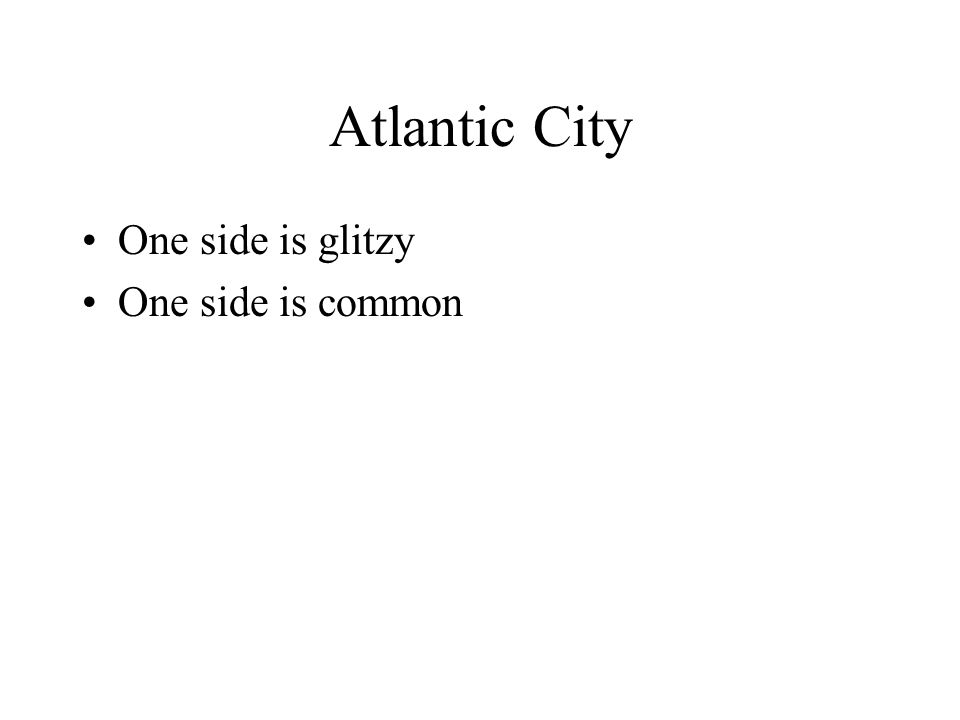 Atlantic City One side is glitzy One side is common