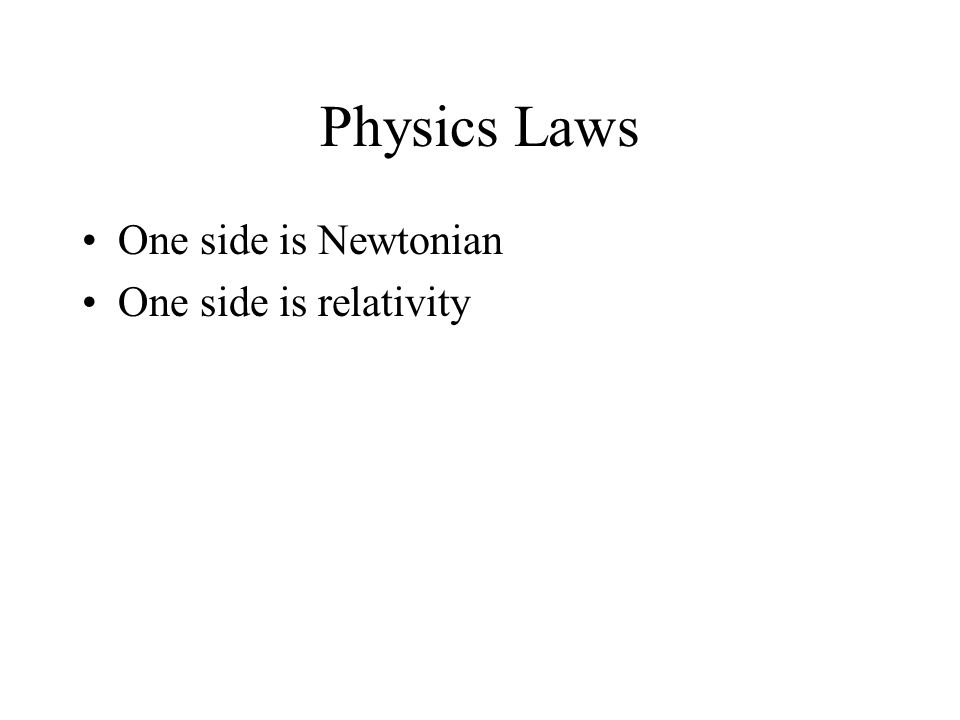 Physics Laws One side is Newtonian One side is relativity