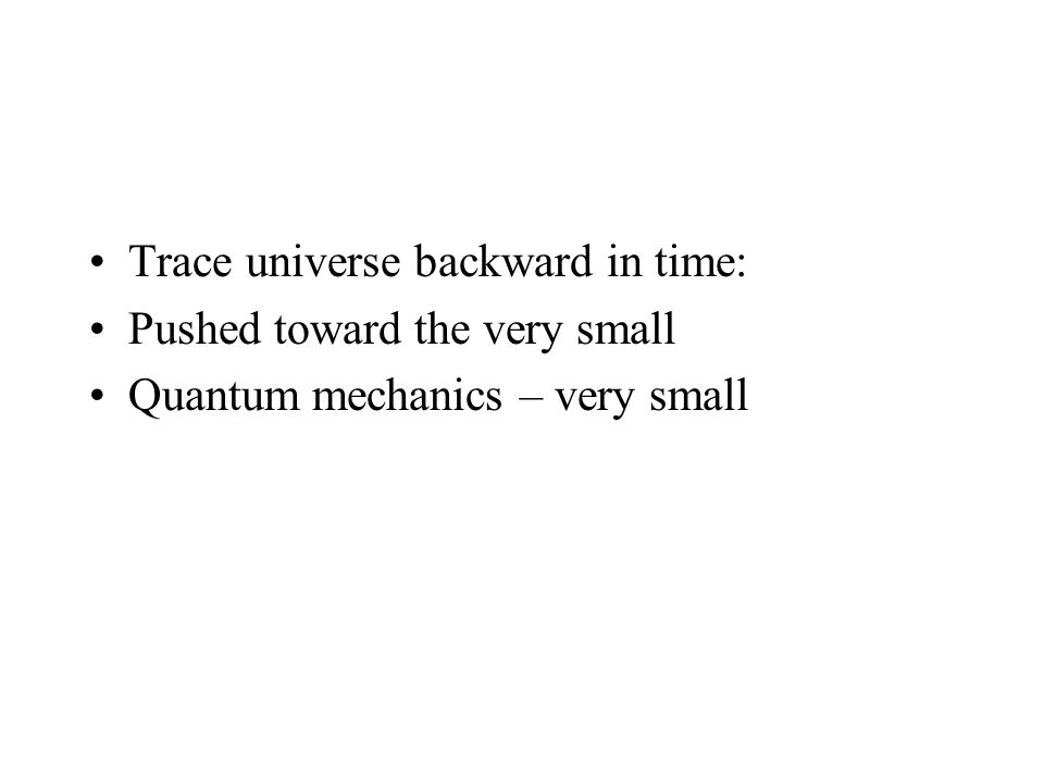 Trace universe backward in time: Pushed toward the very small Quantum mechanics – very small