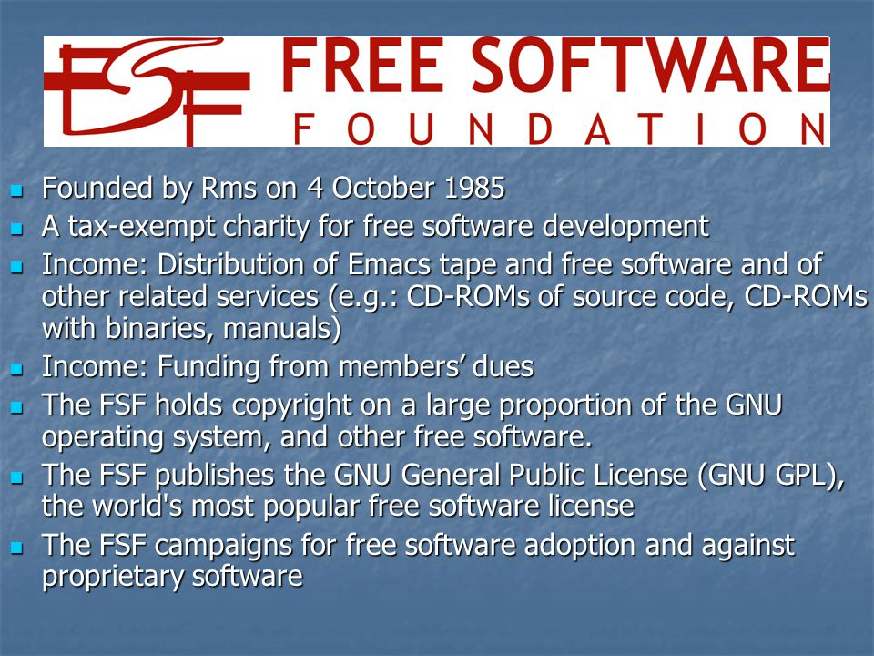 Founded by Rms on 4 October 1985 Founded by Rms on 4 October 1985 A tax-exempt charity for free software development A tax-exempt charity for free sof