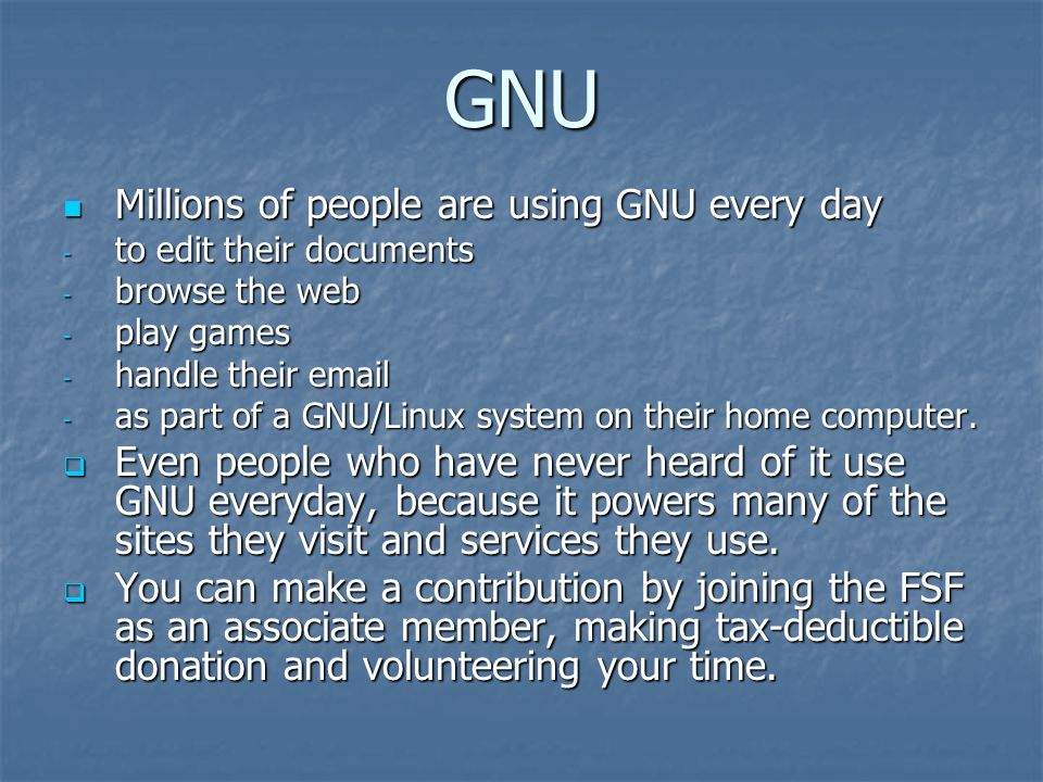 GNU Millions of people are using GNU every day Millions of people are using GNU every day - to edit their documents - browse the web - play games - ha