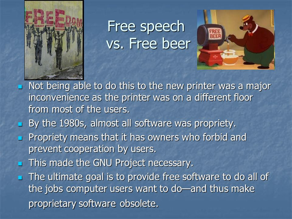 Free speech vs. Free beer Not being able to do this to the new printer was a major inconvenience as the printer was on a different floor from most of