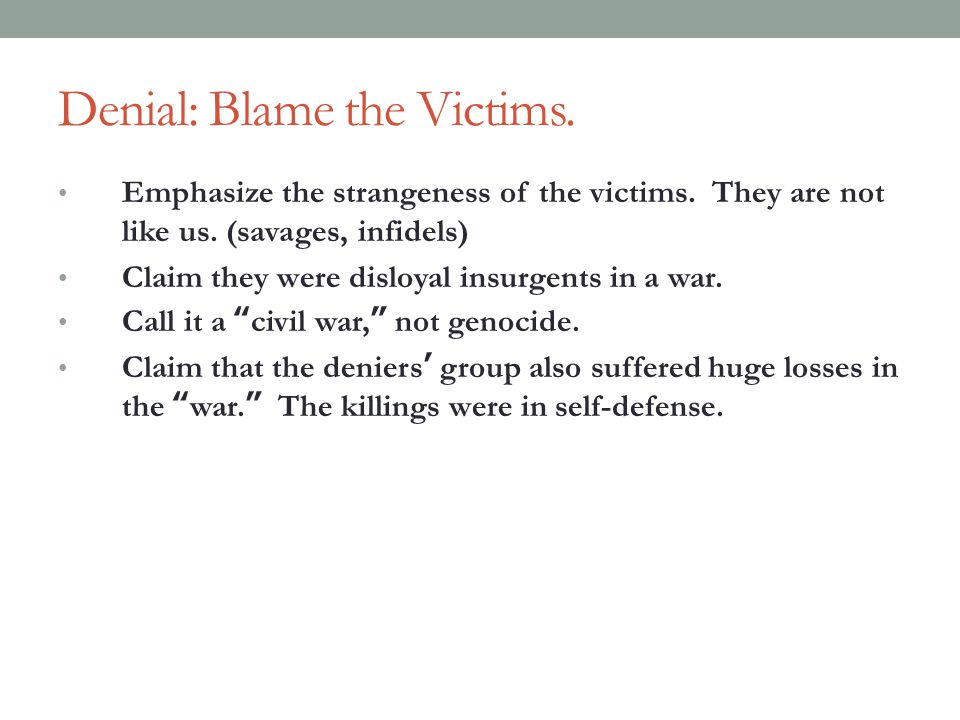 Denial: Blame the Victims.Emphasize the strangeness of the victims.