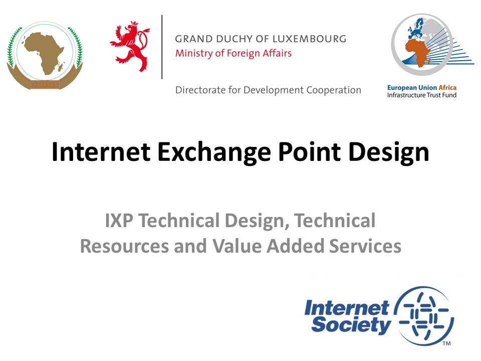 Internet Exchange Point Design IXP Technical Design, Technical Resources and Value Added Services 1