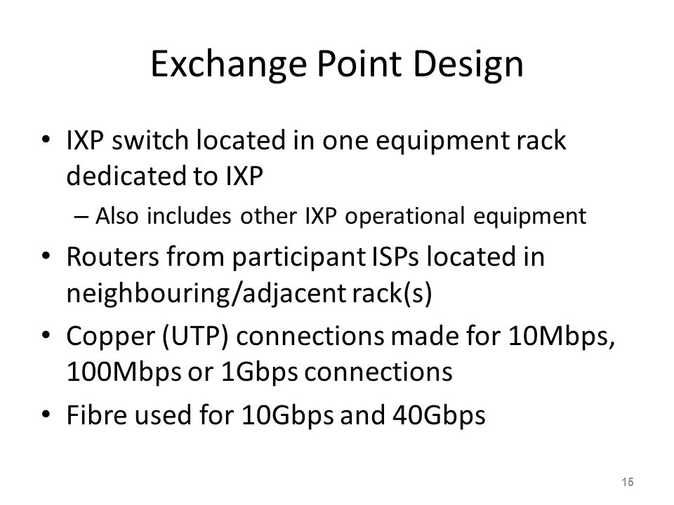 Exchange Point Design IXP switch located in one equipment rack dedicated to IXP – Also includes other IXP operational equipment Routers from participa