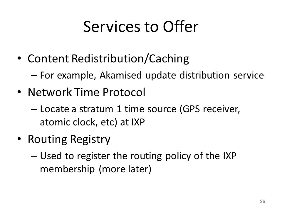 Services to Offer Content Redistribution/Caching – For example, Akamised update distribution service Network Time Protocol – Locate a stratum 1 time s