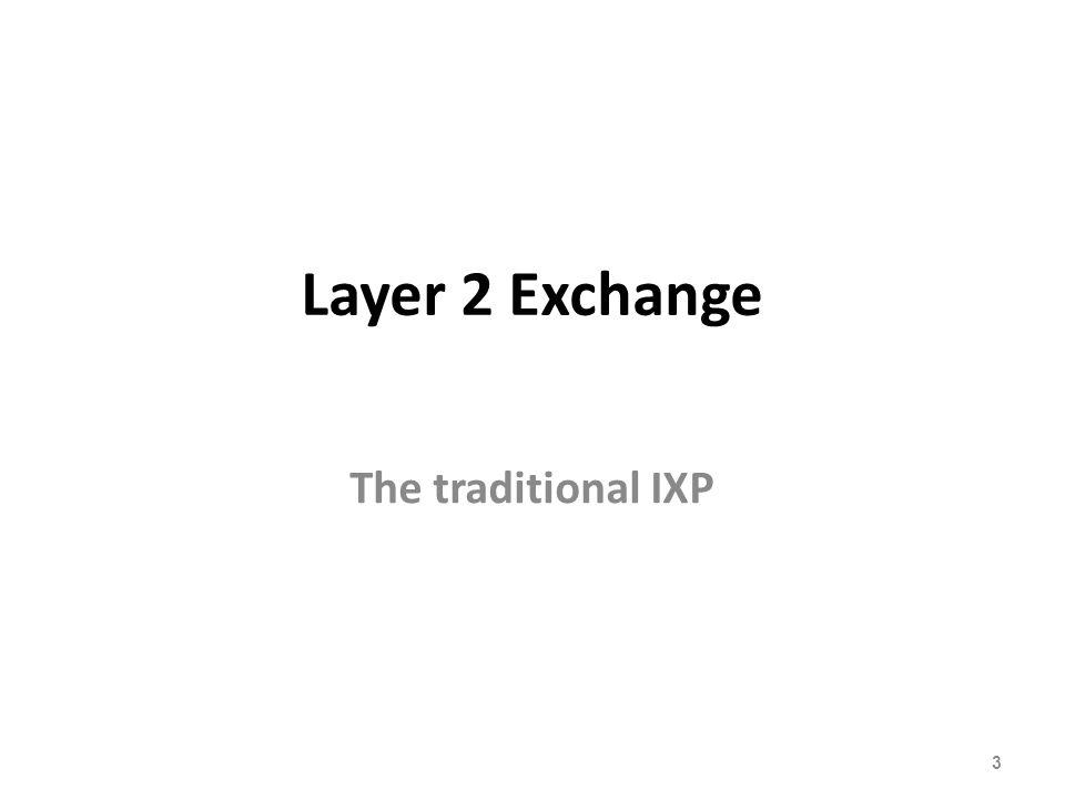 Layer 2 Exchange The traditional IXP 3