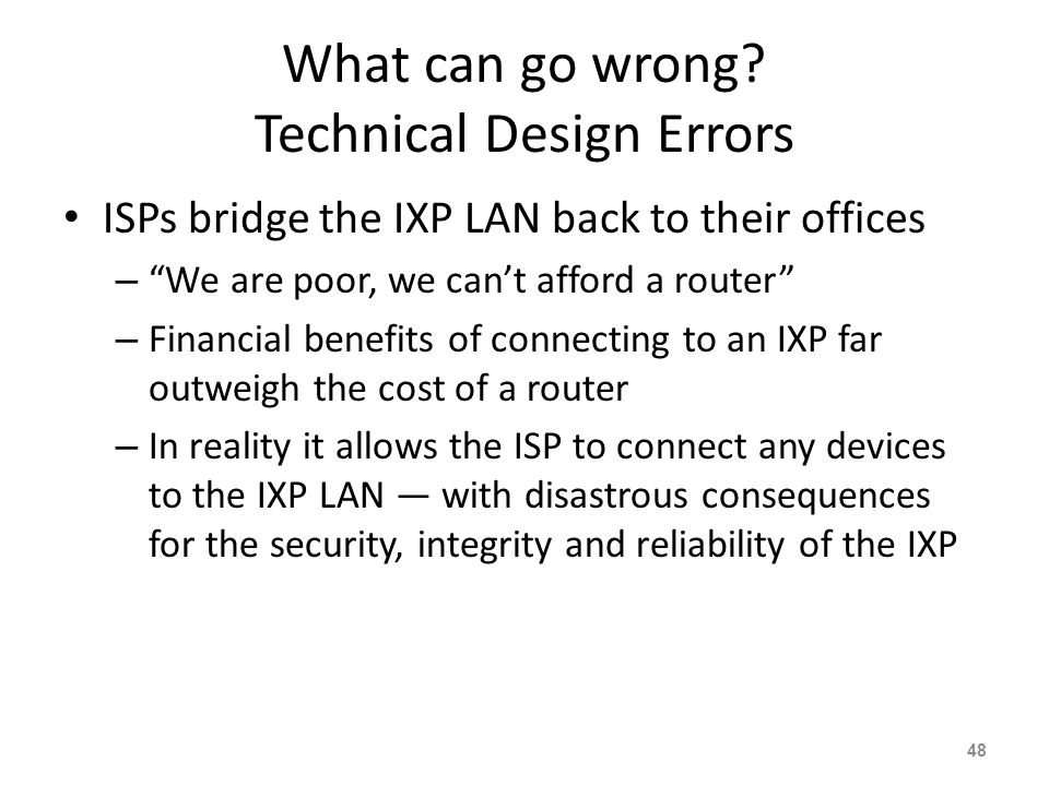 """What can go wrong? Technical Design Errors ISPs bridge the IXP LAN back to their offices – """"We are poor, we can't afford a router"""" – Financial benefit"""