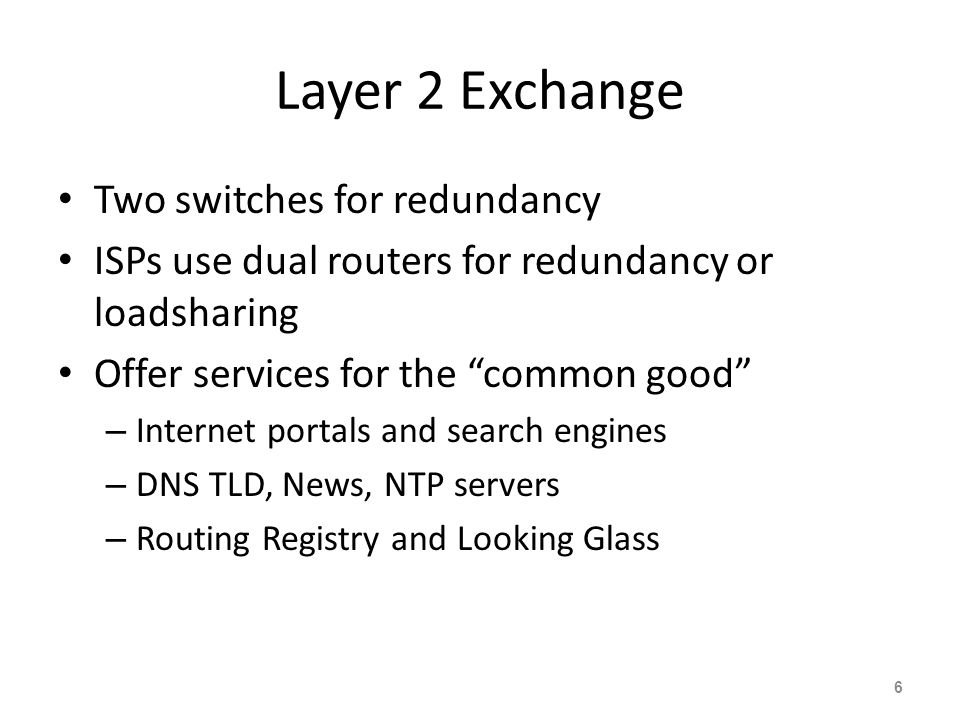 """Layer 2 Exchange Two switches for redundancy ISPs use dual routers for redundancy or loadsharing Offer services for the """"common good"""" – Internet porta"""