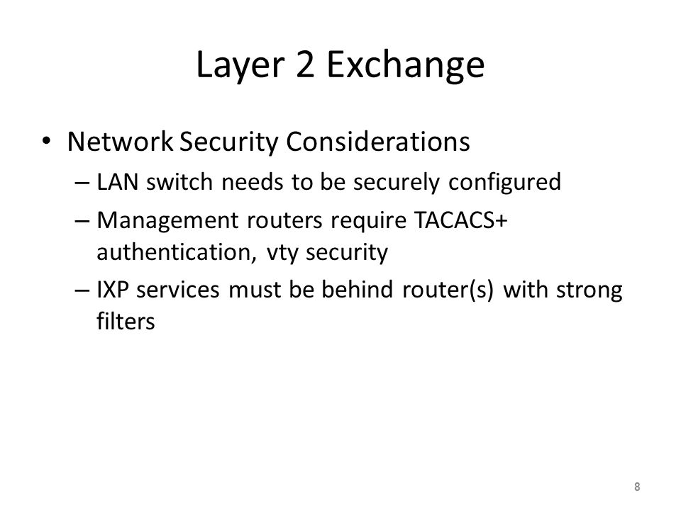 Layer 2 Exchange Network Security Considerations – LAN switch needs to be securely configured – Management routers require TACACS+ authentication, vty