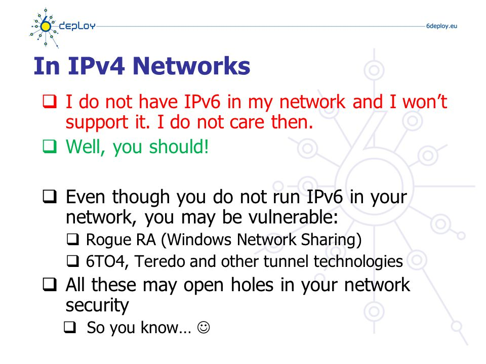 In IPv4 Networks  I do not have IPv6 in my network and I won't support it.