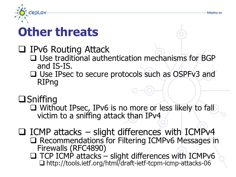 Other threats  IPv6 Routing Attack  Use traditional authentication mechanisms for BGP and IS-IS.