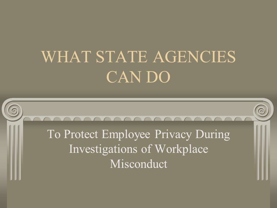 WHAT STATE AGENCIES CAN DO To Protect Employee Privacy During Investigations of Workplace Misconduct