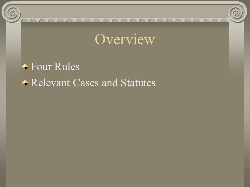 Overview Four Rules Relevant Cases and Statutes