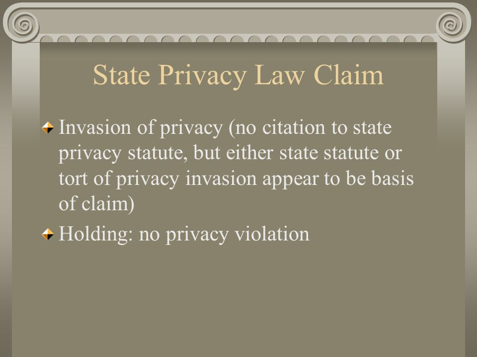 State Privacy Law Claim Invasion of privacy (no citation to state privacy statute, but either state statute or tort of privacy invasion appear to be b