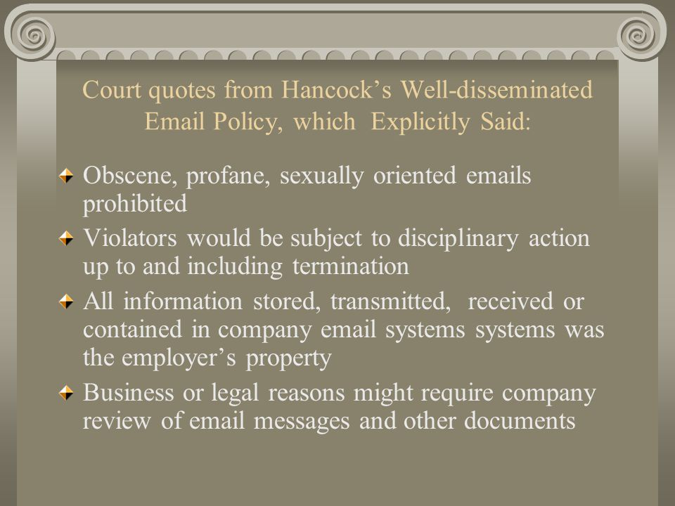 Court quotes from Hancock's Well-disseminated Email Policy, which Explicitly Said: Obscene, profane, sexually oriented emails prohibited Violators wou