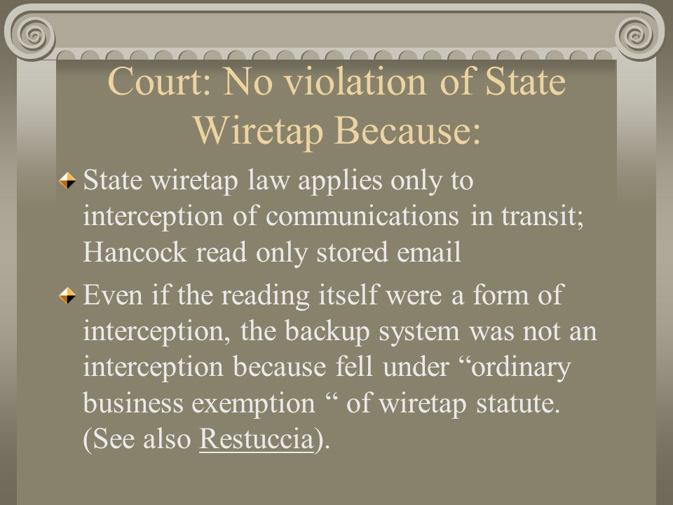 Court: No violation of State Wiretap Because: State wiretap law applies only to interception of communications in transit; Hancock read only stored em