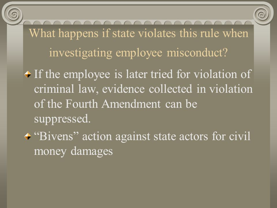 What happens if state violates this rule when investigating employee misconduct? If the employee is later tried for violation of criminal law, evidenc