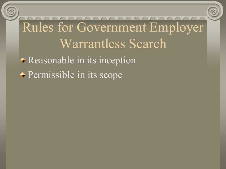 Rules for Government Employer Warrantless Search Reasonable in its inception Permissible in its scope