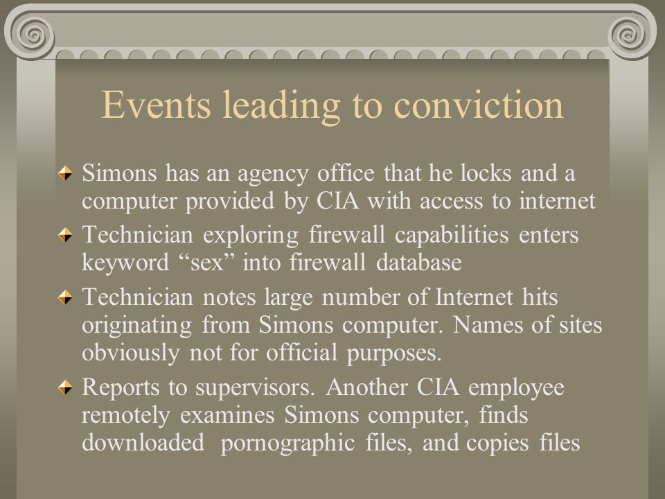 Events leading to conviction Simons has an agency office that he locks and a computer provided by CIA with access to internet Technician exploring firewall capabilities enters keyword sex into firewall database Technician notes large number of Internet hits originating from Simons computer.
