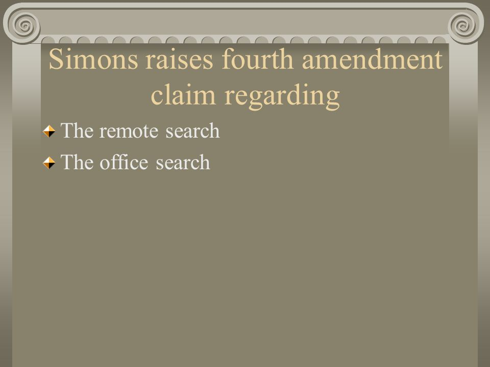 Simons raises fourth amendment claim regarding The remote search The office search