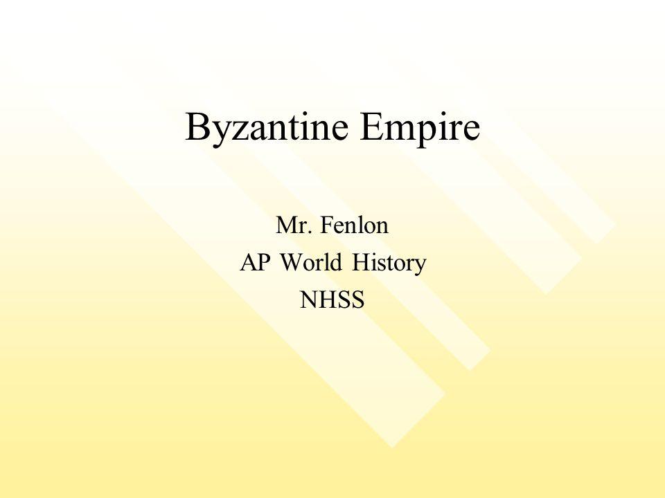 Byzantine Empire Mr. Fenlon AP World History NHSS