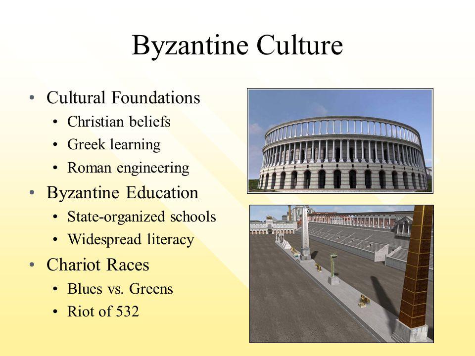 Byzantine Culture Cultural Foundations Christian beliefs Greek learning Roman engineering Byzantine Education State-organized schools Widespread liter