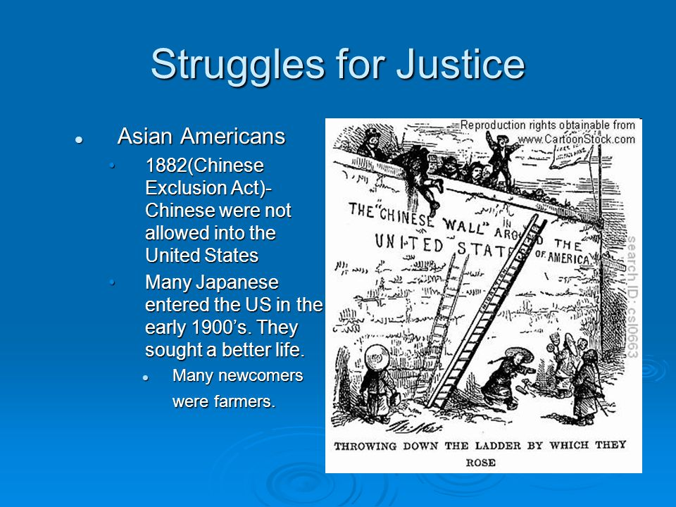 Struggles for Justice Asian Americans Asian Americans 1882(Chinese Exclusion Act)- Chinese were not allowed into the United States1882(Chinese Exclusi