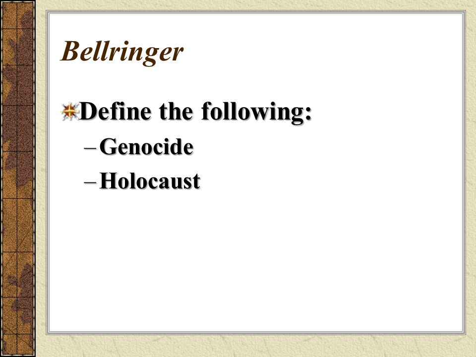 Bellringer Define the following: –Genocide –Holocaust